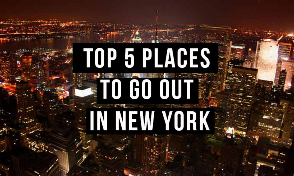 Top 5 Places to go out in New York