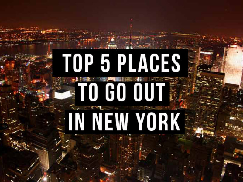 Top 5: Places to go out in New York